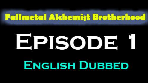 Fullmetal Alchemist Brotherhood Episode 1 English Dubbed
