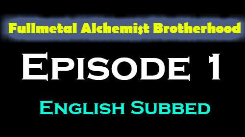 Fullmetal Alchemist Brotherhood Episode 1 English Subbed