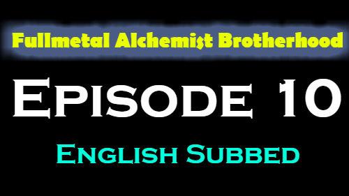 Fullmetal Alchemist Brotherhood Episode 10 English Subbed