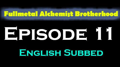 Fullmetal Alchemist Brotherhood Episode 11 English Subbed