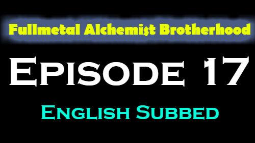 Fullmetal Alchemist Brotherhood Episode 17 English Subbed