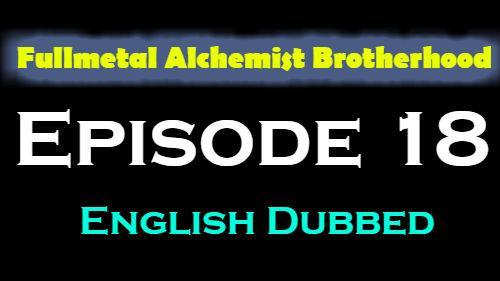 Fullmetal Alchemist Brotherhood Episode 18 English Dubbed