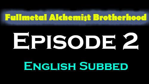 Fullmetal Alchemist Brotherhood Episode 2 English Subbed