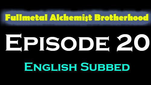 Fullmetal Alchemist Brotherhood Episode 20 English Subbed