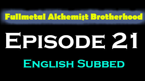Fullmetal Alchemist Brotherhood Episode 21 English Subbed