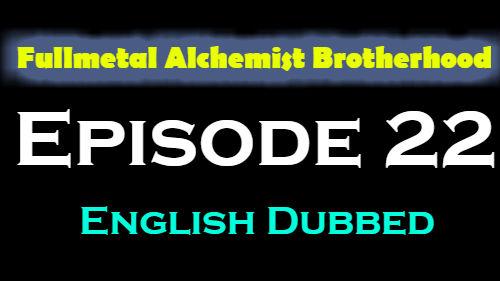 Fullmetal Alchemist Brotherhood Episode 22 English Dubbed