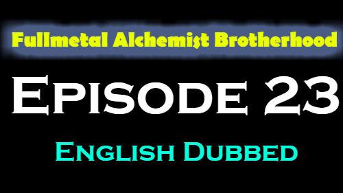 Fullmetal Alchemist Brotherhood Episode 23 English Dubbed