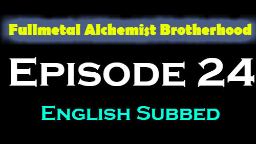 Fullmetal Alchemist Brotherhood Episode 24 English Subbed