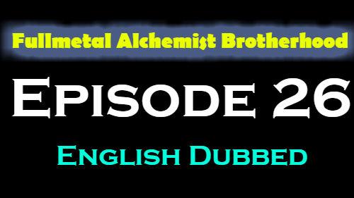Fullmetal Alchemist Brotherhood Episode 26 English Dubbed