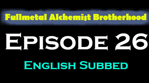Fullmetal Alchemist Brotherhood Episode 26 English Subbed