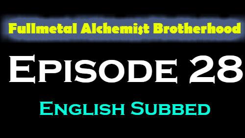 Fullmetal Alchemist Brotherhood Episode 28 English Subbed