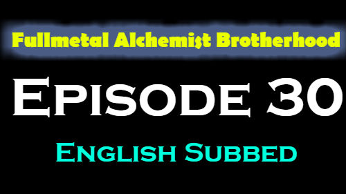 Fullmetal Alchemist Brotherhood Episode 30 English Subbed