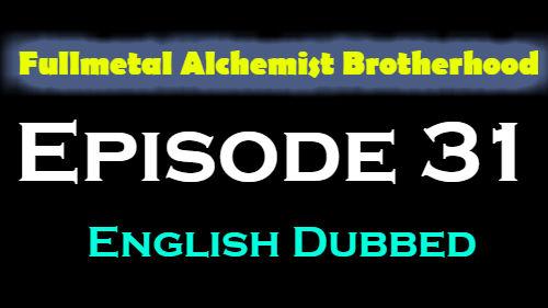Fullmetal Alchemist Brotherhood Episode 31 English Dubbed
