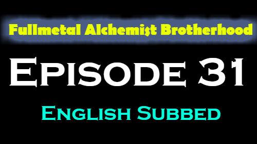 Fullmetal Alchemist Brotherhood Episode 31 English Subbed