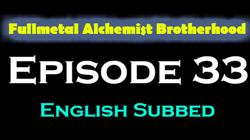 Fullmetal Alchemist Brotherhood Episode 33 English Subbed