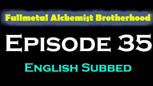 Fullmetal Alchemist Brotherhood Episode 35 English Subbed
