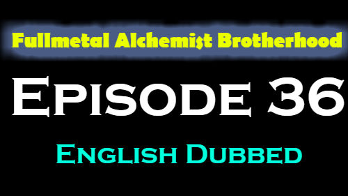 Fullmetal Alchemist Brotherhood Episode 36 English Dubbed