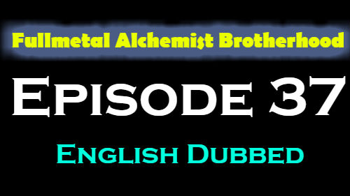Fullmetal Alchemist Brotherhood Episode 37 English Dubbed