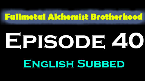Fullmetal Alchemist Brotherhood Episode 40 English Subbed