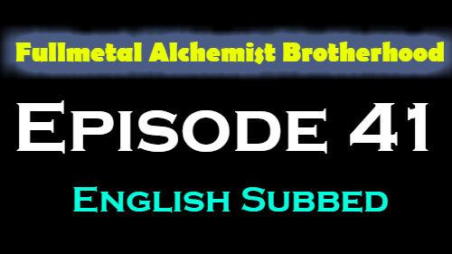 Fullmetal Alchemist Brotherhood Episode 41 English Subbed