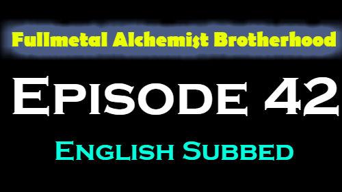 Fullmetal Alchemist Brotherhood Episode 42 English Subbed