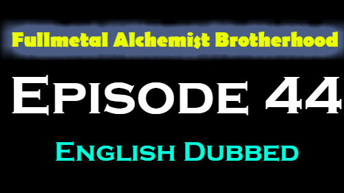 Fullmetal Alchemist Brotherhood Episode 44 English Dubbed