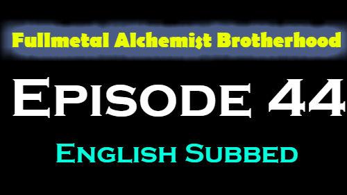 Fullmetal Alchemist Brotherhood Episode 44 English Subbed