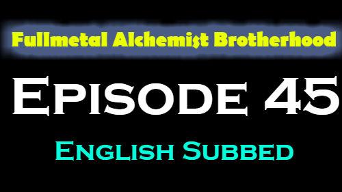 Fullmetal Alchemist Brotherhood Episode 45 English Subbed