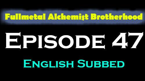 Fullmetal Alchemist Brotherhood Episode 47 English Subbed