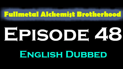 Fullmetal Alchemist Brotherhood Episode 48 English Dubbed