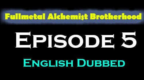 Fullmetal Alchemist Brotherhood Episode 5 English Dubbed