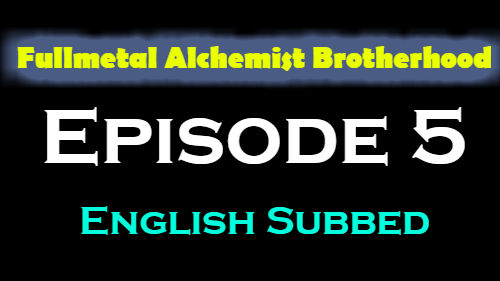Fullmetal Alchemist Brotherhood Episode 5 English Subbed