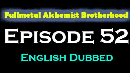 Fullmetal Alchemist Brotherhood Episode 52 English Dubbed