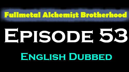Fullmetal Alchemist Brotherhood Episode 53 English Dubbed