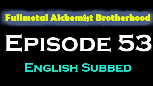 Fullmetal Alchemist Brotherhood Episode 53 English Subbed