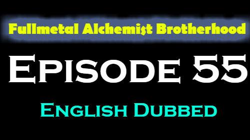 Fullmetal Alchemist Brotherhood Episode 55 English Dubbed