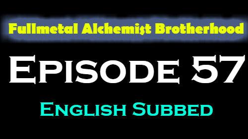 Fullmetal Alchemist Brotherhood Episode 57 English Subbed