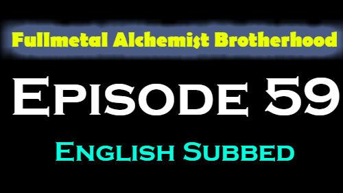 Fullmetal Alchemist Brotherhood Episode 59 English Subbed