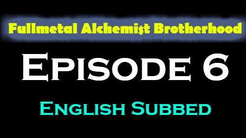 Fullmetal Alchemist Brotherhood Episode 6 English Subbed