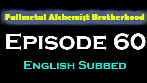 Fullmetal Alchemist Brotherhood Episode 60 English Subbed