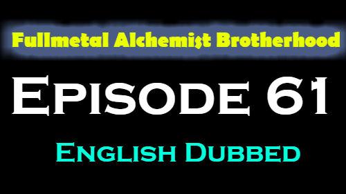 Fullmetal Alchemist Brotherhood Episode 61 English Dubbed