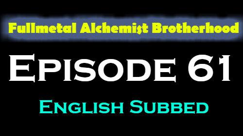 Fullmetal Alchemist Brotherhood Episode 61 English Subbed