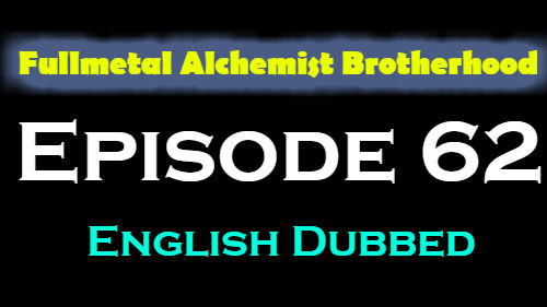 Fullmetal Alchemist Brotherhood Episode 62 English Dubbed