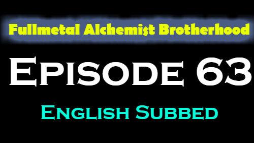 Fullmetal Alchemist Brotherhood Episode 63 English Subbed