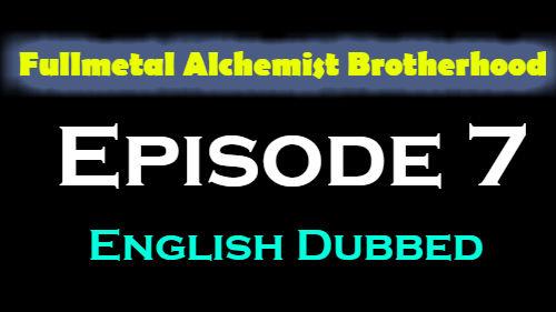 Fullmetal Alchemist Brotherhood Episode 7 English Dubbed