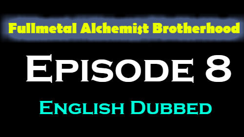 Fullmetal Alchemist Brotherhood Episode 8 English Dubbed