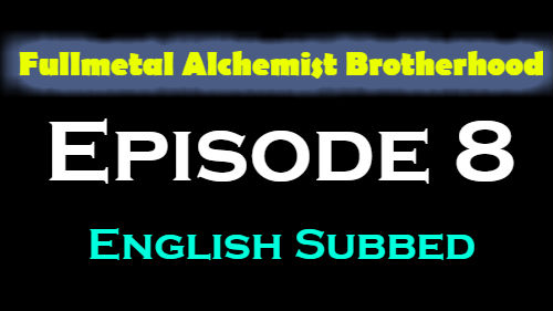 Fullmetal Alchemist Brotherhood Episode 8 English Subbed