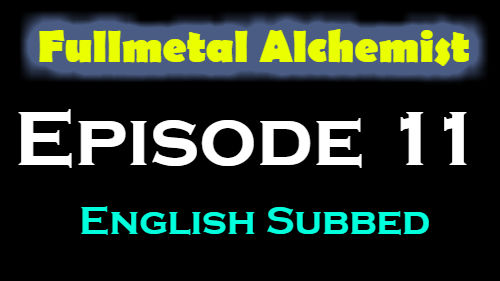 Fullmetal Alchemist Episode 11 English Subbed
