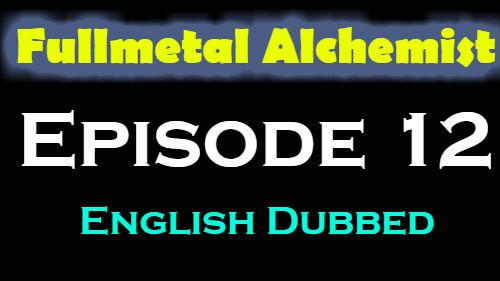 Fullmetal Alchemist Episode 12 English Dubbed
