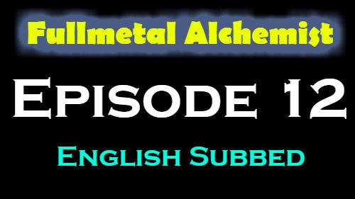 Fullmetal Alchemist Episode 12 English Subbed